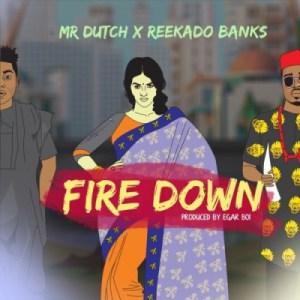 """Mr Dutch - """"Fire Down"""" ft. Reekado Banks"""